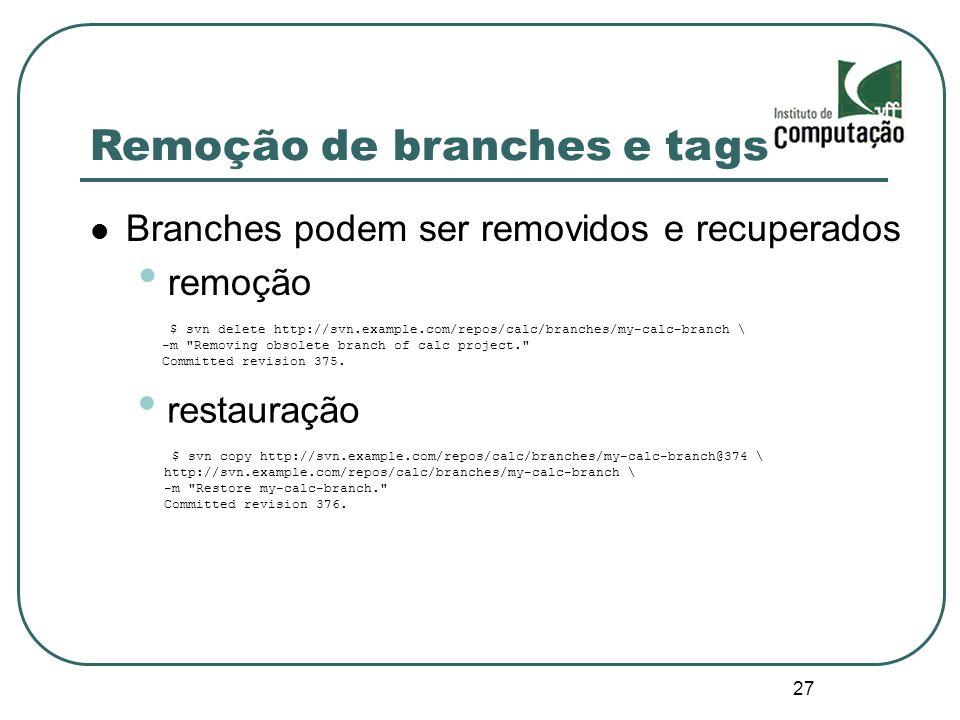 27 Remoção de branches e tags Branches podem ser removidos e recuperados remoção $ svn delete http://svn.example.com/repos/calc/branches/my-calc-branc