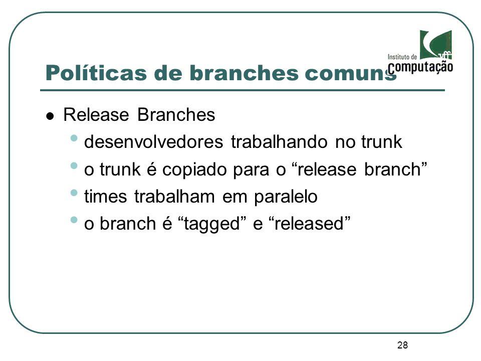 28 Políticas de branches comuns Release Branches desenvolvedores trabalhando no trunk o trunk é copiado para o release branch times trabalham em paral