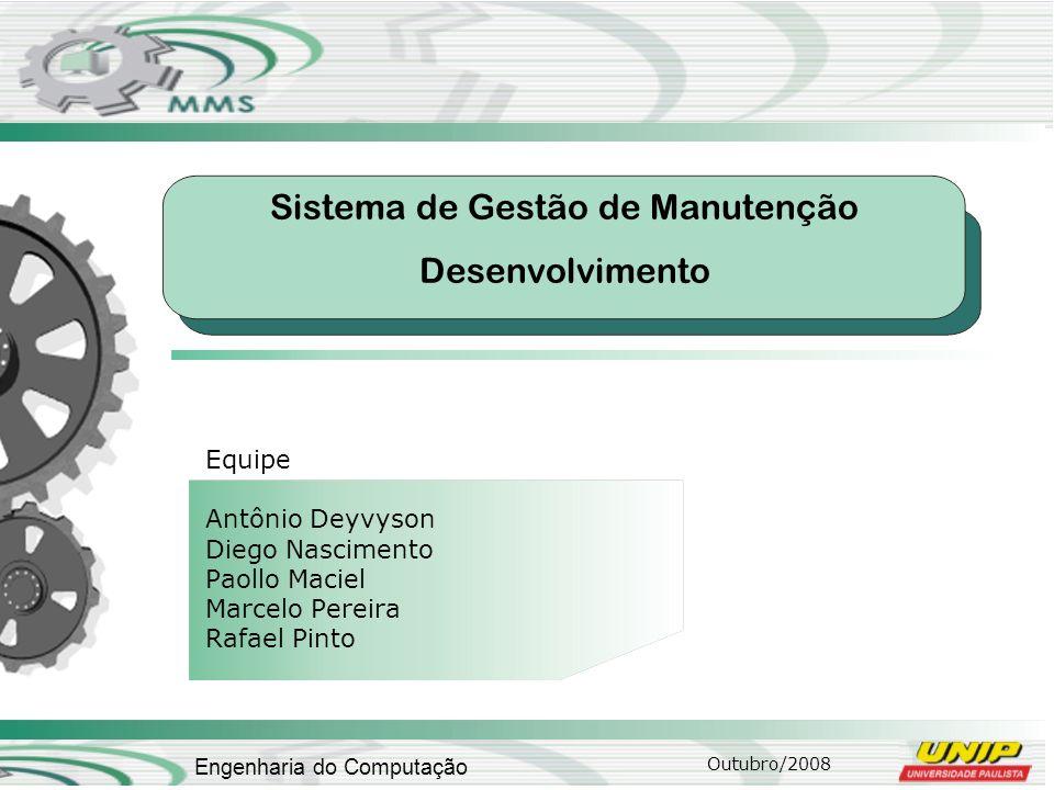 Outubro/2008 Engenharia do Computação Sistema de Gestão de Manutenção Desenvolvimento Equipe Antônio Deyvyson Diego Nascimento Paollo Maciel Marcelo P