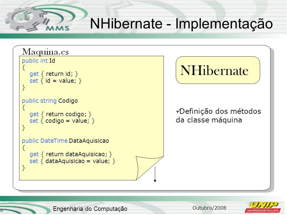 Outubro/2008 Engenharia do Computação NHibernate - Implementação NHibernate public int Id { get { return id; } set { id = value; } } public string Cod