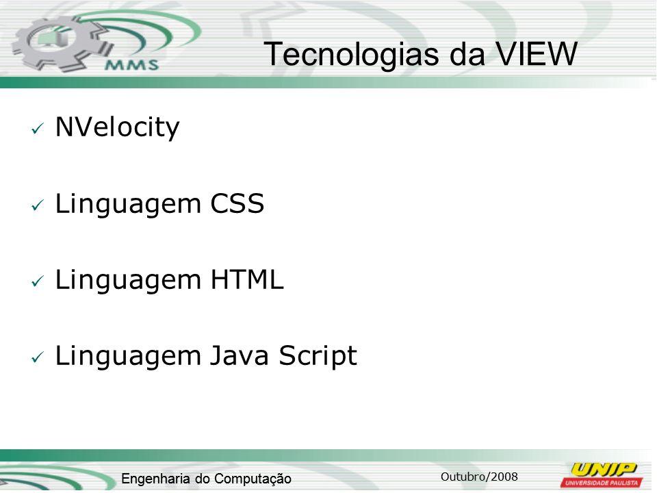 Outubro/2008 Engenharia do Computação Tecnologias da VIEW NVelocity Linguagem CSS Linguagem HTML Linguagem Java Script Outubro/2008 Engenharia do Comp