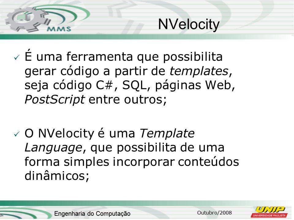 Outubro/2008 Engenharia do Computação NVelocity É uma ferramenta que possibilita gerar código a partir de templates, seja código C#, SQL, páginas Web,