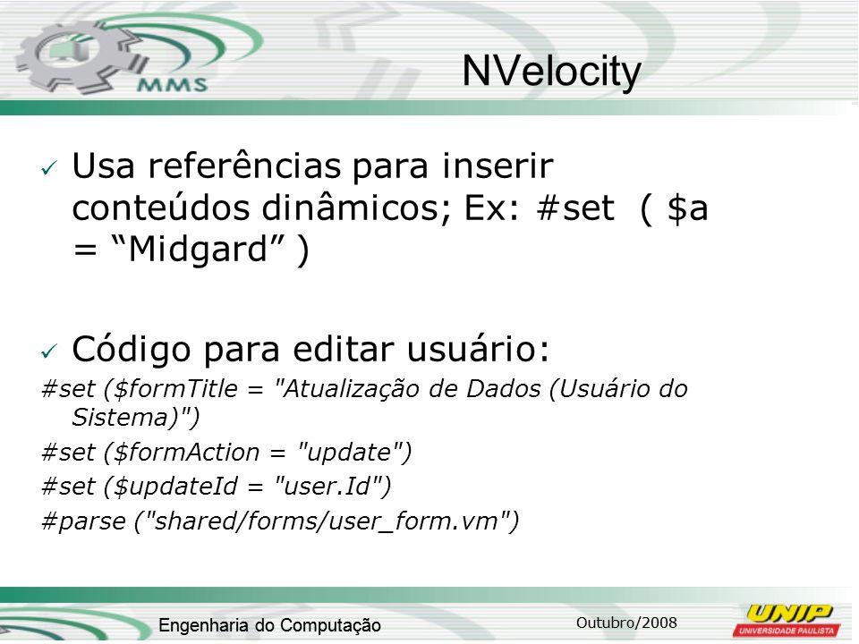 Outubro/2008 Engenharia do Computação NVelocity Usa referências para inserir conteúdos dinâmicos; Ex: #set ( $a = Midgard ) Código para editar usuário