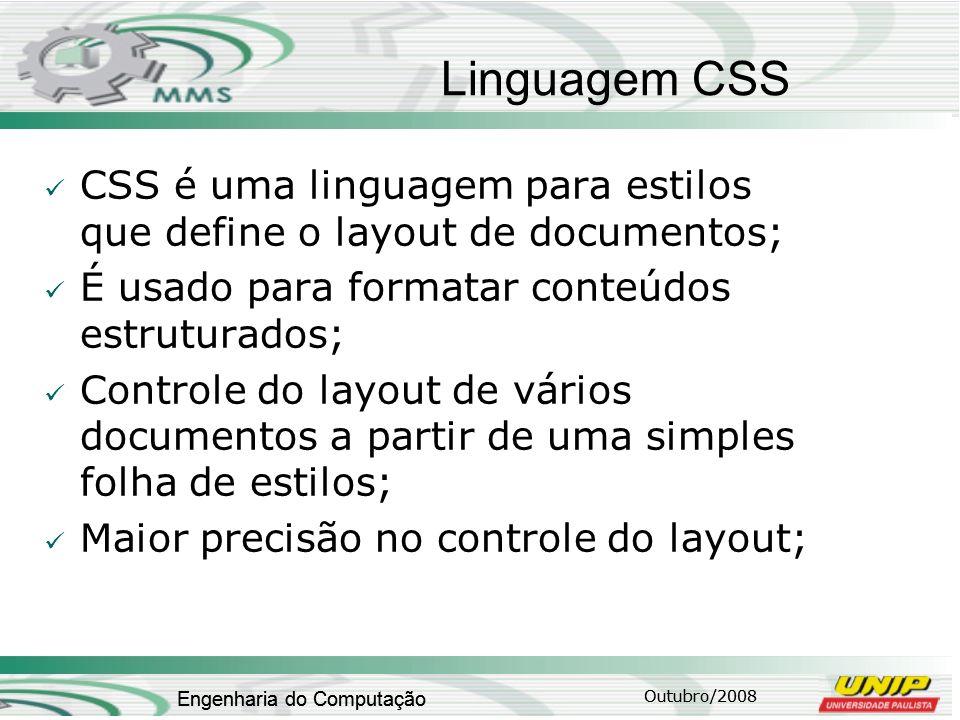 Outubro/2008 Engenharia do Computação Linguagem CSS CSS é uma linguagem para estilos que define o layout de documentos; É usado para formatar conteúdo