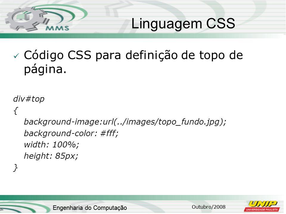 Outubro/2008 Engenharia do Computação Linguagem CSS Código CSS para definição de topo de página. div#top { background-image:url(../images/topo_fundo.j