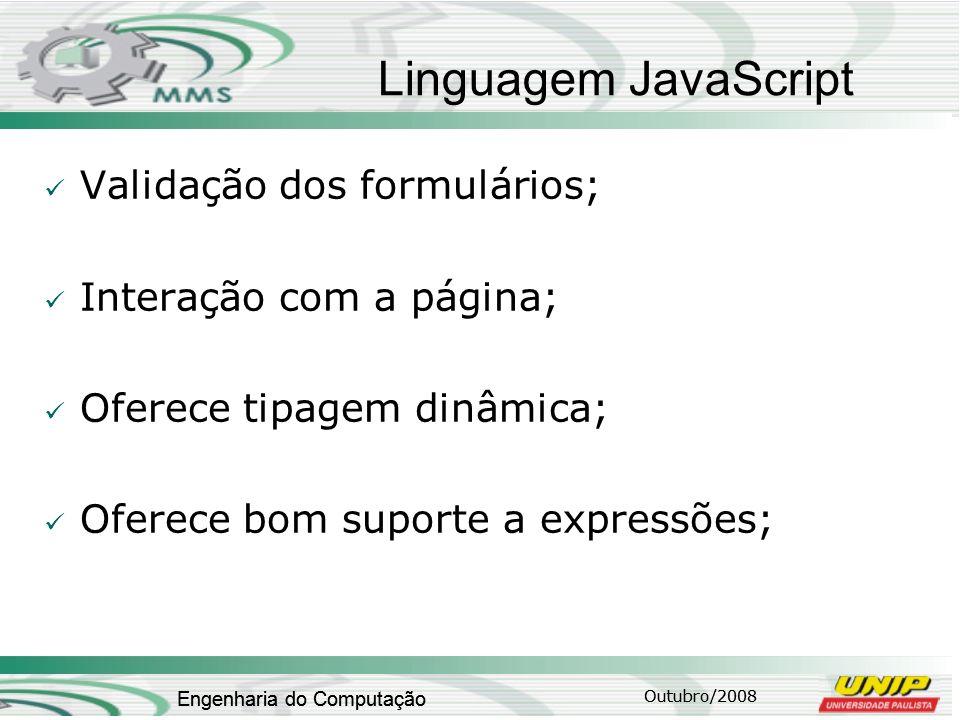 Outubro/2008 Engenharia do Computação Linguagem JavaScript Validação dos formulários; Interação com a página; Oferece tipagem dinâmica; Oferece bom su