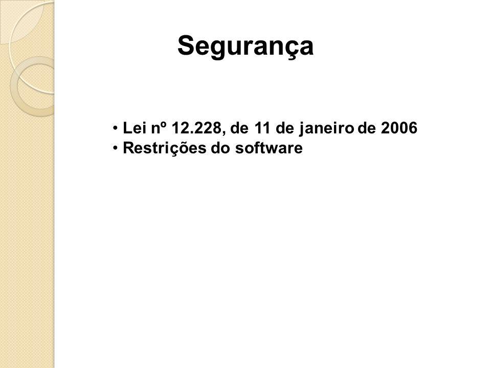 Segurança Lei nº 12.228, de 11 de janeiro de 2006 Restrições do software