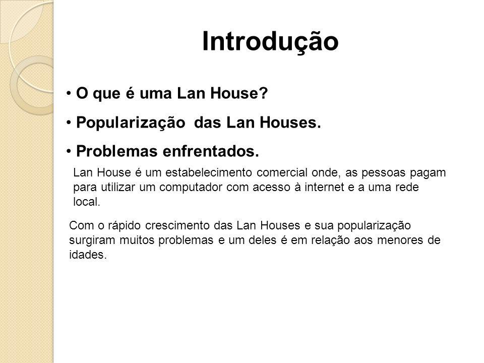 O que é uma Lan House? Popularização das Lan Houses. Problemas enfrentados. Introdução Lan House é um estabelecimento comercial onde, as pessoas pagam