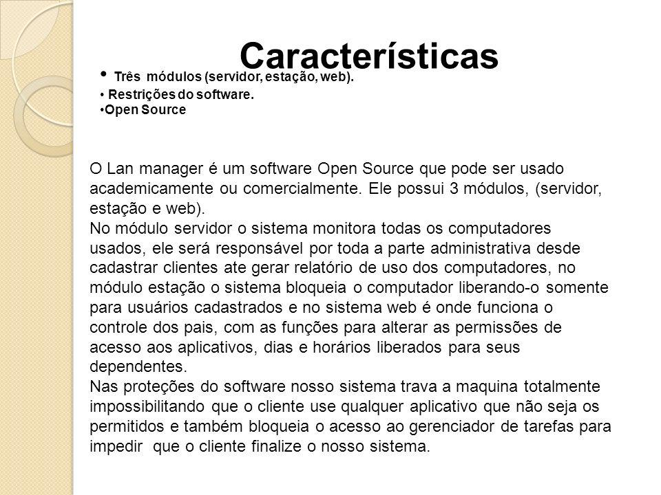 Três módulos (servidor, estação, web). Restrições do software. Open Source Características O Lan manager é um software Open Source que pode ser usado