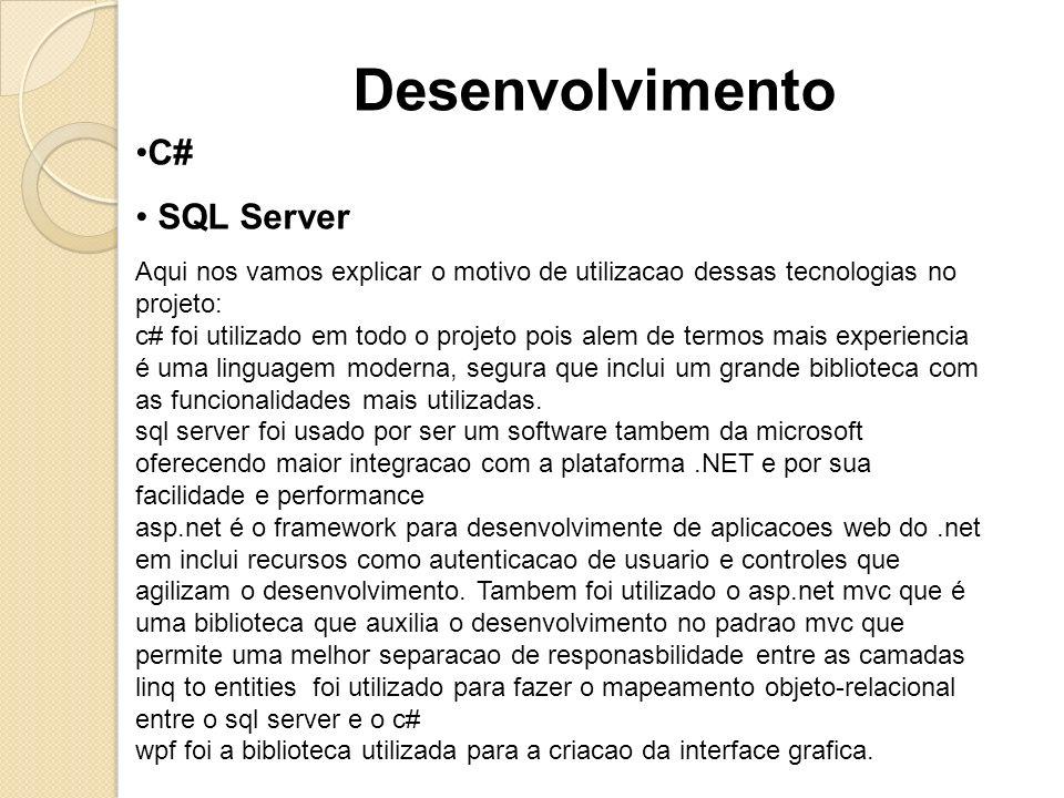 C# SQL Server Desenvolvimento Aqui nos vamos explicar o motivo de utilizacao dessas tecnologias no projeto: c# foi utilizado em todo o projeto pois al