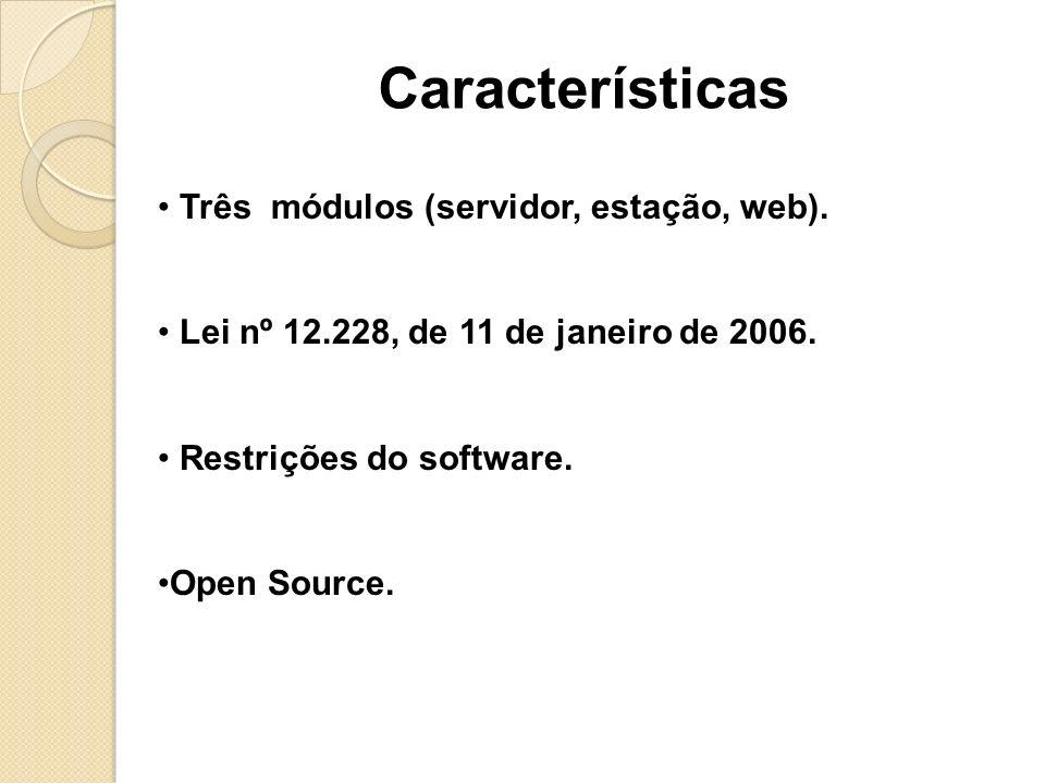 Três módulos (servidor, estação, web). Lei nº 12.228, de 11 de janeiro de 2006. Restrições do software. Open Source. Características
