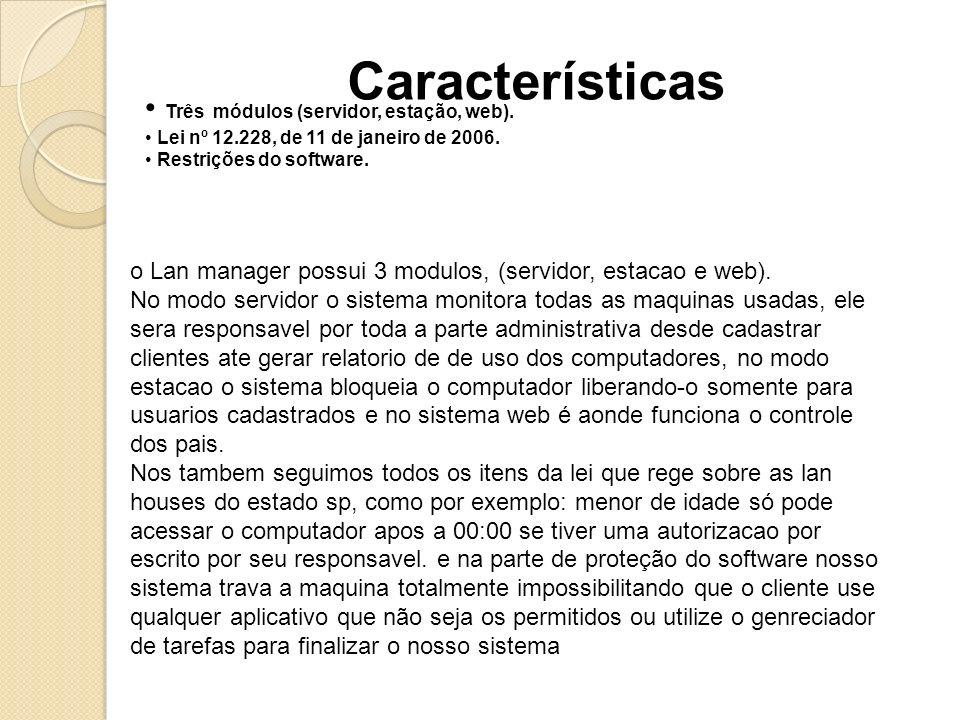 Três módulos (servidor, estação, web). Lei nº 12.228, de 11 de janeiro de 2006. Restrições do software. Características o Lan manager possui 3 modulos