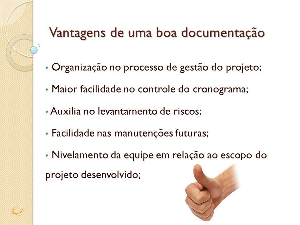 Vantagens de uma boa documentação Organização no processo de gestão do projeto; Maior facilidade no controle do cronograma; Auxilia no levantamento de