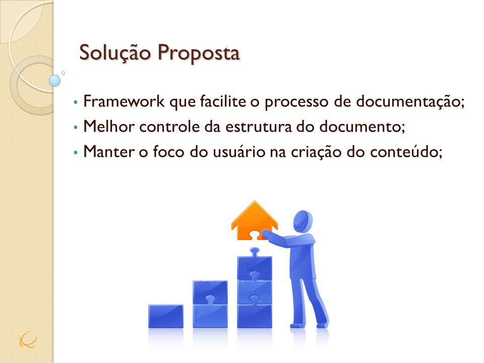 Solução Proposta Framework que facilite o processo de documentação; Melhor controle da estrutura do documento; Manter o foco do usuário na criação do