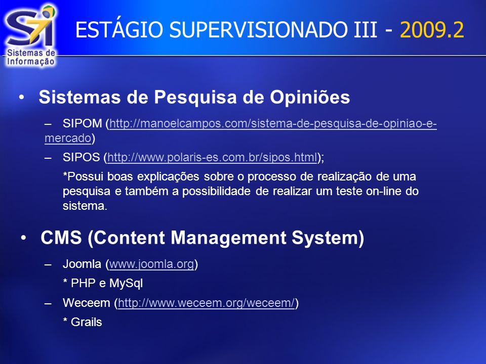 Sistemas de Pesquisa de Opiniões –SIPOM (http://manoelcampos.com/sistema-de-pesquisa-de-opiniao-e- mercado)http://manoelcampos.com/sistema-de-pesquisa-de-opiniao-e- mercado –SIPOS (http://www.polaris-es.com.br/sipos.html);http://www.polaris-es.com.br/sipos.html *Possui boas explicações sobre o processo de realização de uma pesquisa e também a possibilidade de realizar um teste on-line do sistema.