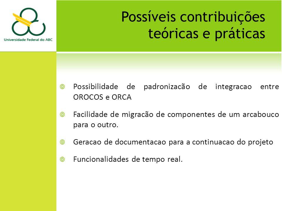 Possíveis contribuições teóricas e práticas Possibilidade de padronizacão de integracao entre OROCOS e ORCA Facilidade de migracão de componentes de um arcabouco para o outro.