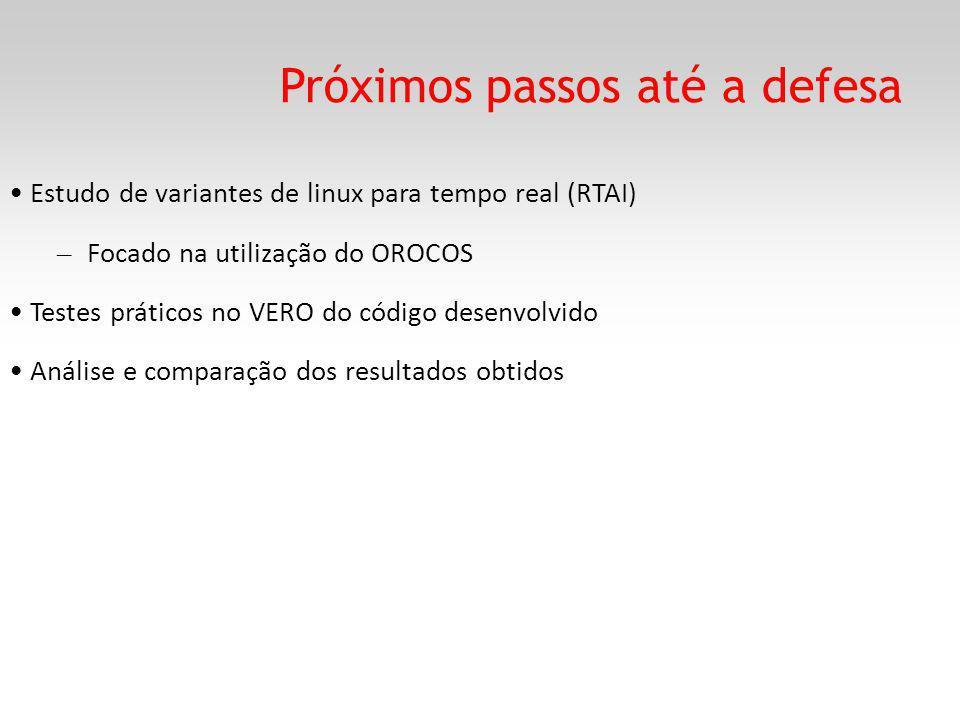 Próximos passos até a defesa Estudo de variantes de linux para tempo real (RTAI) – Focado na utilização do OROCOS Testes práticos no VERO do código desenvolvido Análise e comparação dos resultados obtidos