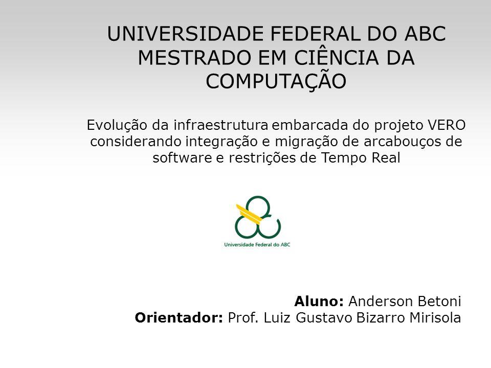 UNIVERSIDADE FEDERAL DO ABC MESTRADO EM CIÊNCIA DA COMPUTAÇÃO Evolução da infraestrutura embarcada do projeto VERO considerando integração e migração