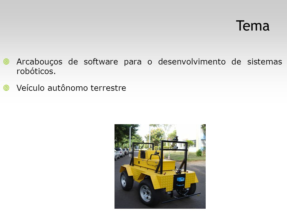 Tema Arcabouços de software para o desenvolvimento de sistemas robóticos. Veículo autônomo terrestre