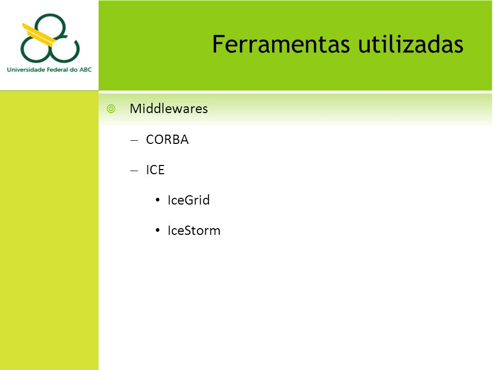 Ferramentas utilizadas Middlewares – CORBA – ICE IceGrid IceStorm