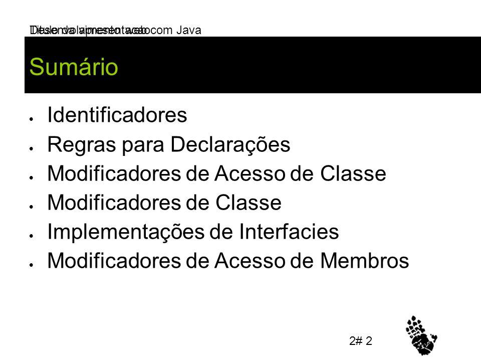 Desenvolvimento web com Java Sumário Identificadores Regras para Declarações Modificadores de Acesso de Classe Modificadores de Classe Implementações