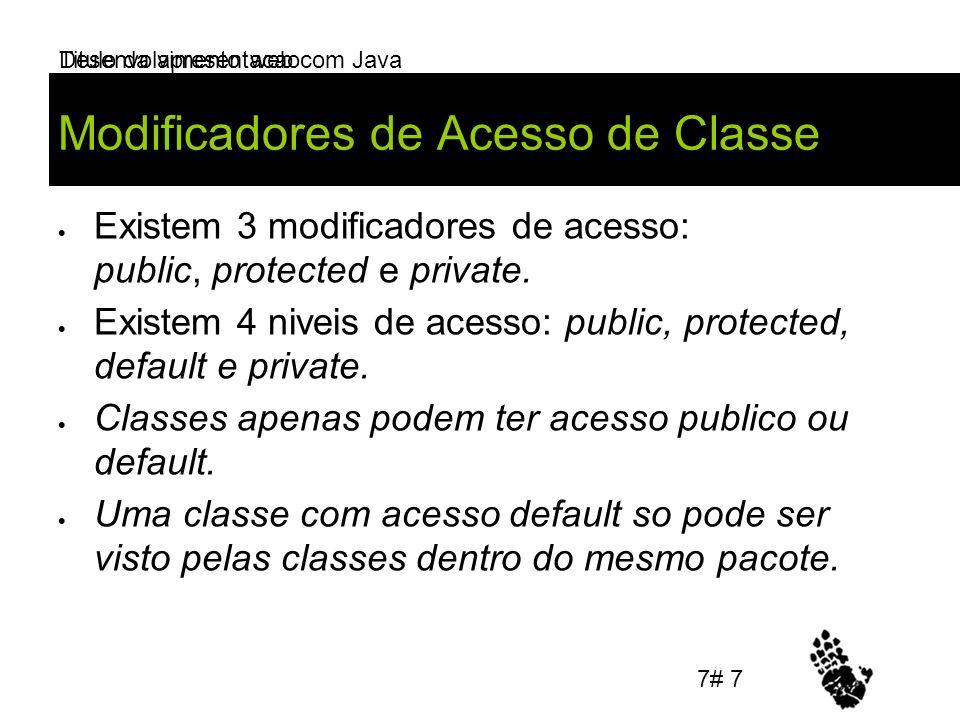 Desenvolvimento web com Java Modificadores de Acesso de Classe Existem 3 modificadores de acesso: public, protected e private. Existem 4 niveis de ace