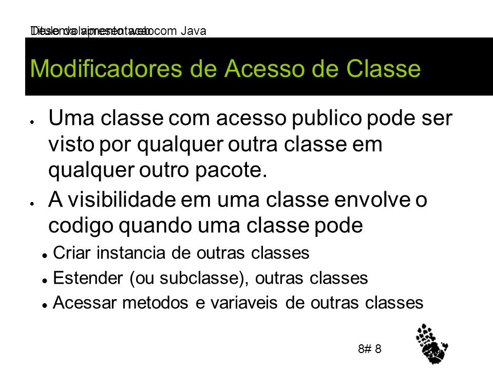 Desenvolvimento web com Java Modificadores de Acesso de Classe Uma classe com acesso publico pode ser visto por qualquer outra classe em qualquer outro pacote.