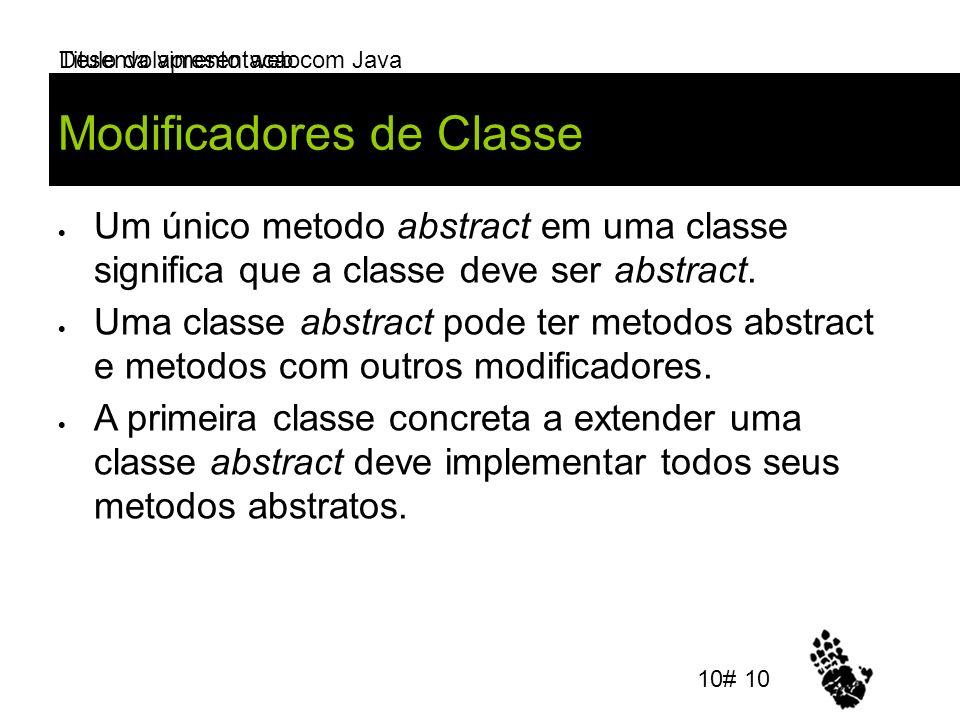 Desenvolvimento web com Java Modificadores de Classe Um único metodo abstract em uma classe significa que a classe deve ser abstract. Uma classe abstr