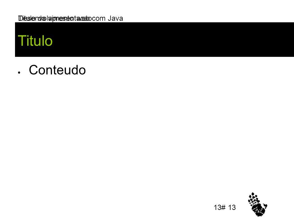 Desenvolvimento web com Java Titulo Conteudo Titulo da apresentacao 13# 13