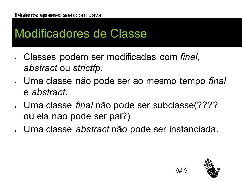 Desenvolvimento web com Java Modificadores de Classe Classes podem ser modificadas com final, abstract ou strictfp. Uma classe não pode ser ao mesmo t