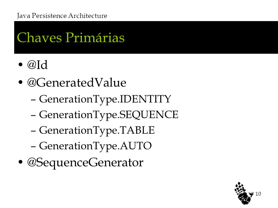 Chaves Primárias @Id @GeneratedValue –GenerationType.IDENTITY –GenerationType.SEQUENCE –GenerationType.TABLE –GenerationType.AUTO @SequenceGenerator J