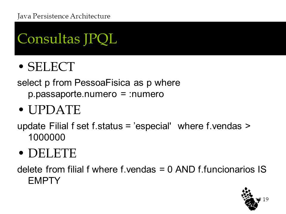 Consultas JPQL SELECT select p from PessoaFisica as p where p.passaporte.numero = :numero UPDATE update Filial f set f.status = especial where f.vendas > 1000000 DELETE delete from filial f where f.vendas = 0 AND f.funcionarios IS EMPTY Java Persistence Architecture # 19