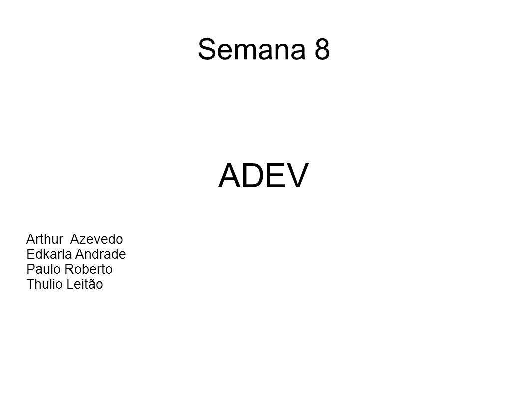 Semana 8 ADEV Arthur Azevedo Edkarla Andrade Paulo Roberto Thulio Leitão