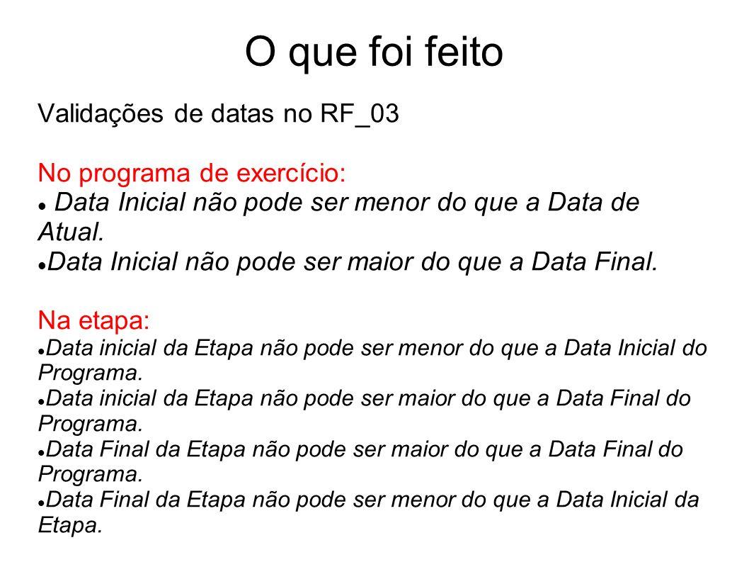 O que foi feito Validações de datas no RF_03 No programa de exercício: Data Inicial não pode ser menor do que a Data de Atual.