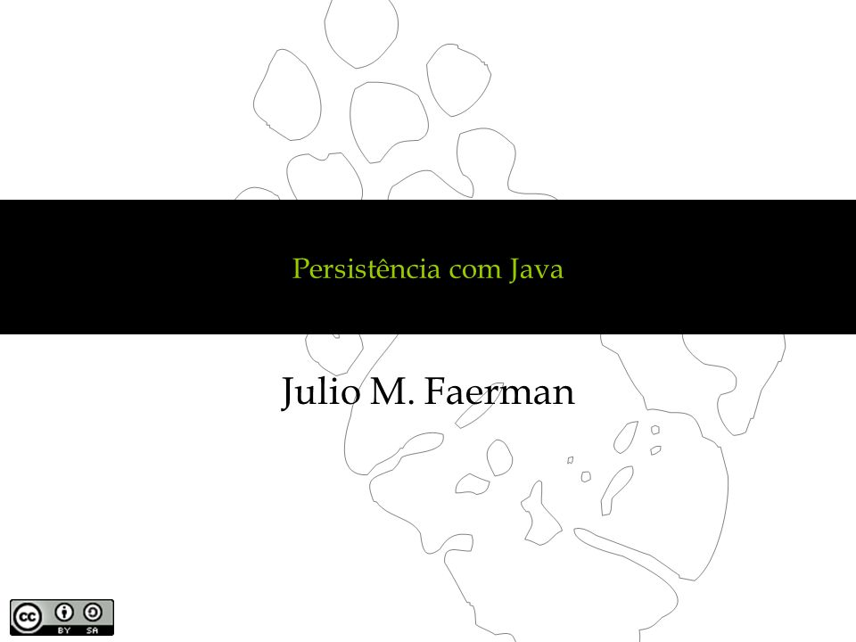 Persistência com Java Julio M. Faerman