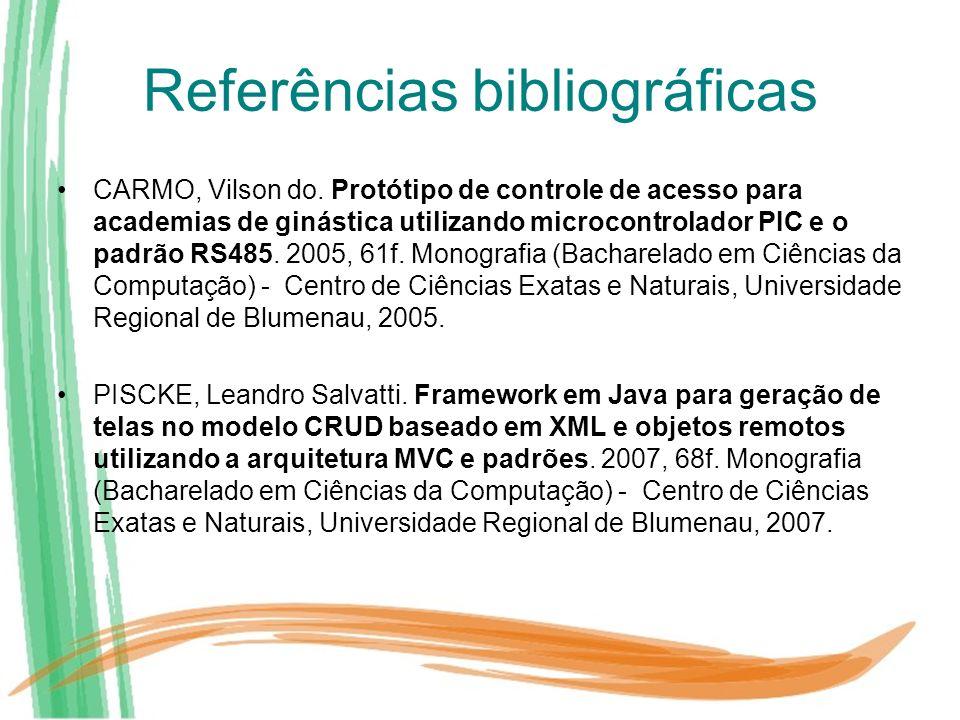 Referências bibliográficas CARMO, Vilson do. Protótipo de controle de acesso para academias de ginástica utilizando microcontrolador PIC e o padrão RS