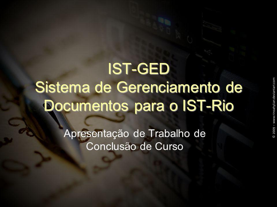 IST-GED Sistema de Gerenciamento de Documentos para o IST-Rio Apresentação de Trabalho de Conclusão de Curso