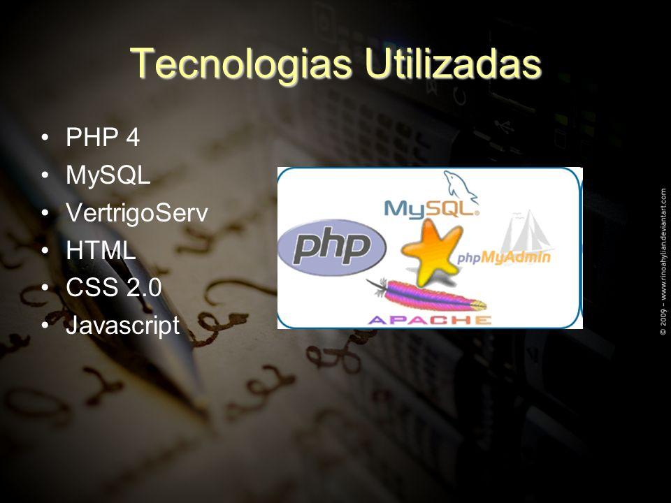 Tecnologias Utilizadas PHP 4 MySQL VertrigoServ HTML CSS 2.0 Javascript