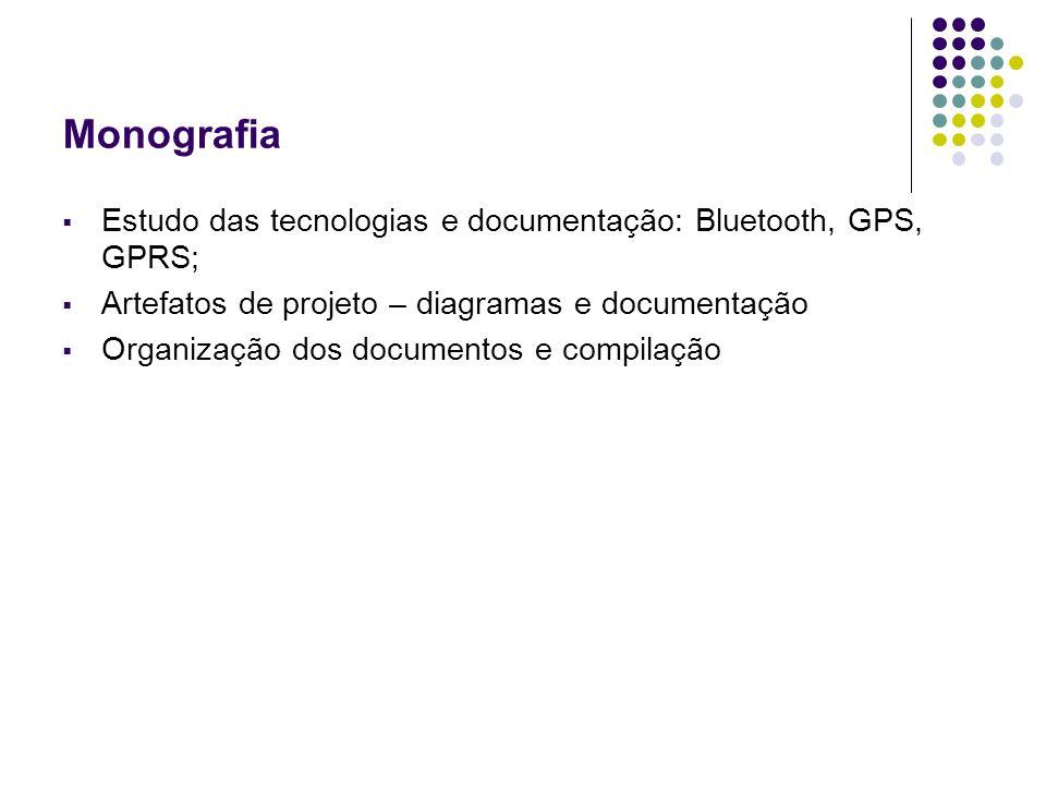 Monografia Estudo das tecnologias e documentação: Bluetooth, GPS, GPRS; Artefatos de projeto – diagramas e documentação Organização dos documentos e c