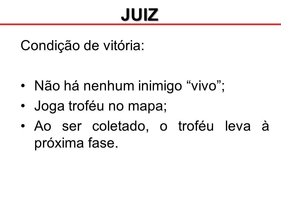 JUIZ Condição de vitória: Não há nenhum inimigo vivo; Joga troféu no mapa; Ao ser coletado, o troféu leva à próxima fase.