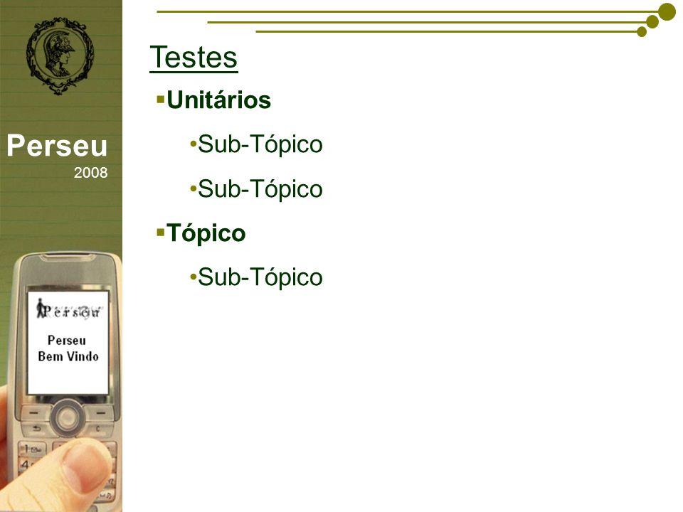 sfsdffsdf Testes Perseu 2008 Unitários Sub-Tópico Tópico Sub-Tópico