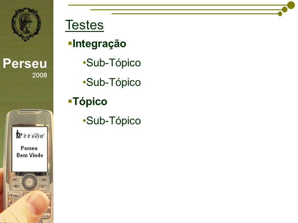sfsdffsdf Testes Perseu 2008 Integração Sub-Tópico Tópico Sub-Tópico