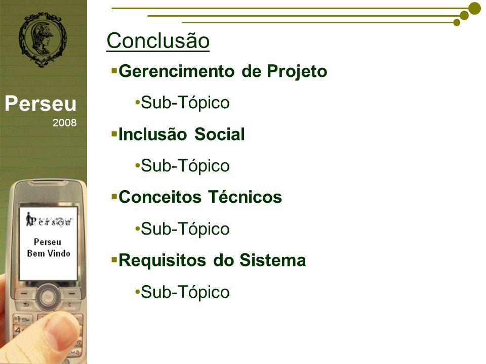 sfsdffsdf Conclusão Perseu 2008 Gerencimento de Projeto Sub-Tópico Inclusão Social Sub-Tópico Conceitos Técnicos Sub-Tópico Requisitos do Sistema Sub-