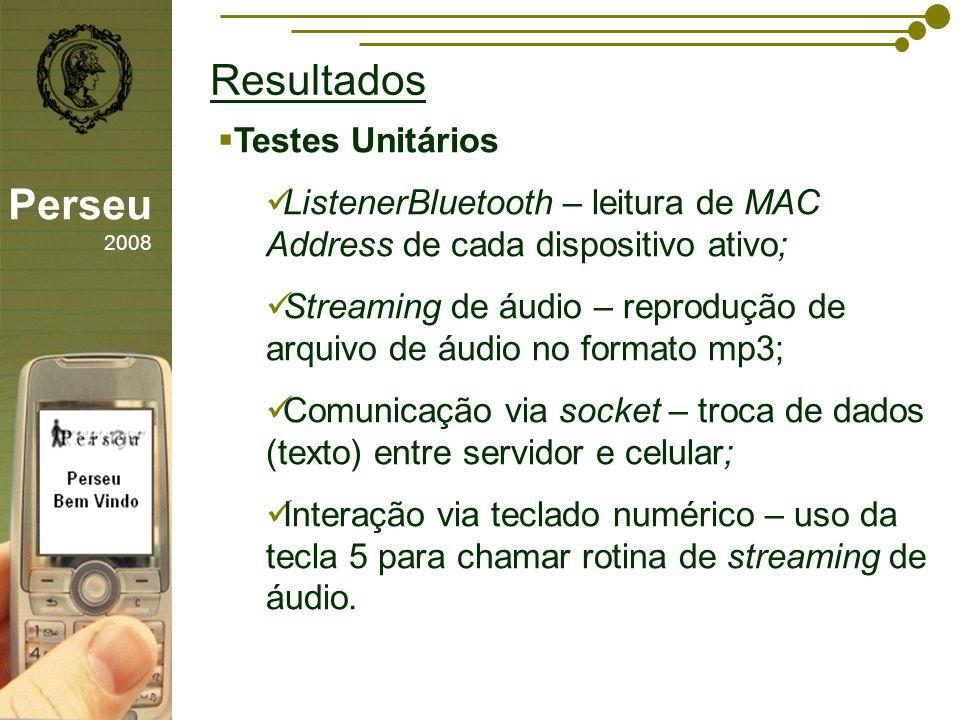 sfsdffsdf Resultados Perseu 2008 Testes Unitários ListenerBluetooth – leitura de MAC Address de cada dispositivo ativo; Streaming de áudio – reproduçã