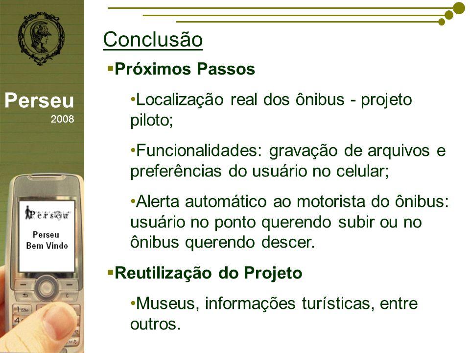 sfsdffsdf Conclusão Perseu 2008 Próximos Passos Localização real dos ônibus - projeto piloto; Funcionalidades: gravação de arquivos e preferências do