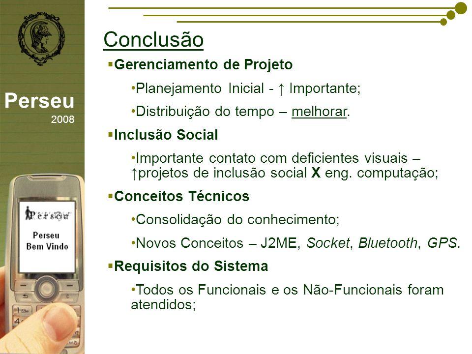 sfsdffsdf Conclusão Perseu 2008 Gerenciamento de Projeto Planejamento Inicial - Importante; Distribuição do tempo – melhorar. Inclusão Social Importan
