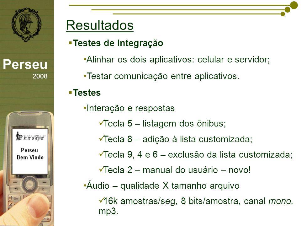 sfsdffsdf Resultados Perseu 2008 Testes de Integração Alinhar os dois aplicativos: celular e servidor; Testar comunicação entre aplicativos. Testes In