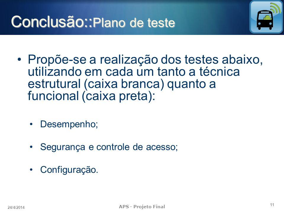11 24/4/2014 APS - Projeto Final Conclusão:: Plano de teste Propõe-se a realização dos testes abaixo, utilizando em cada um tanto a técnica estrutural