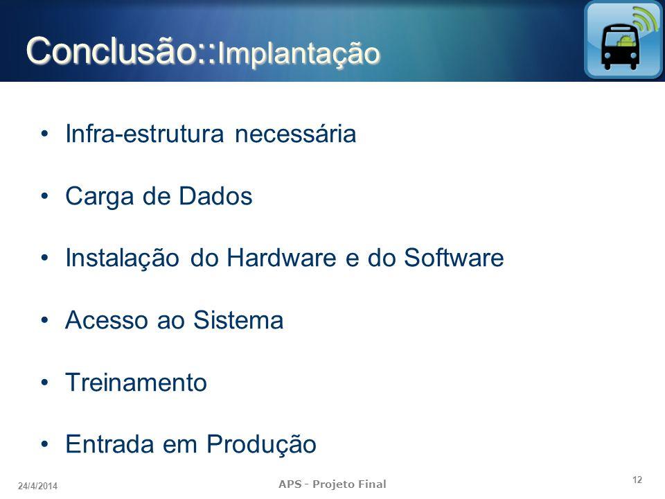 12 24/4/2014 APS - Projeto Final Conclusão:: Implantação Infra-estrutura necessária Carga de Dados Instalação do Hardware e do Software Acesso ao Sist