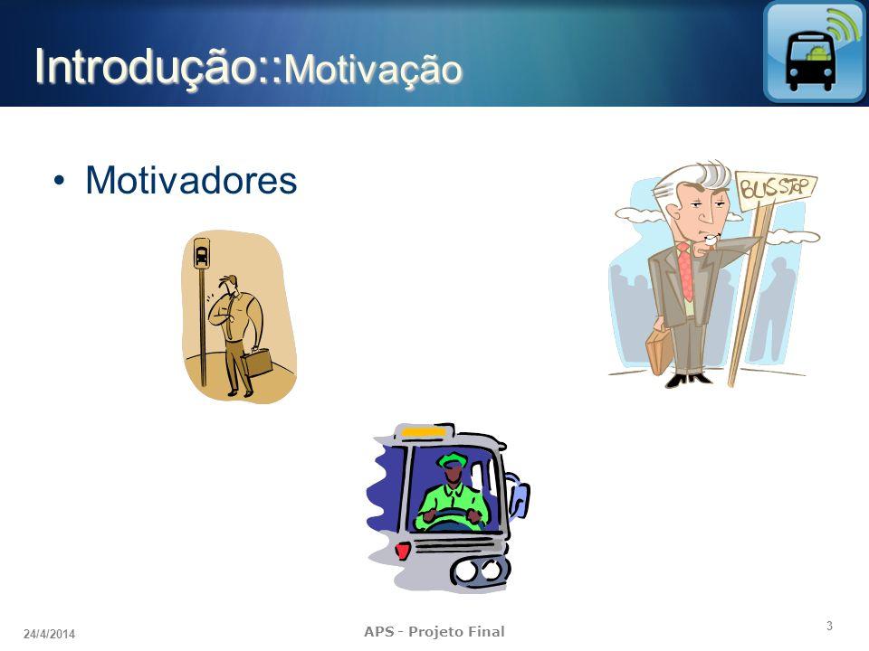3 24/4/2014 APS - Projeto Final Introdução:: Motivação Motivadores